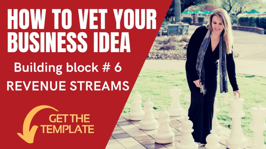 6 – HOW TO VET YOUR BUSINESS IDEA and get it right – #6: Revenues Streams